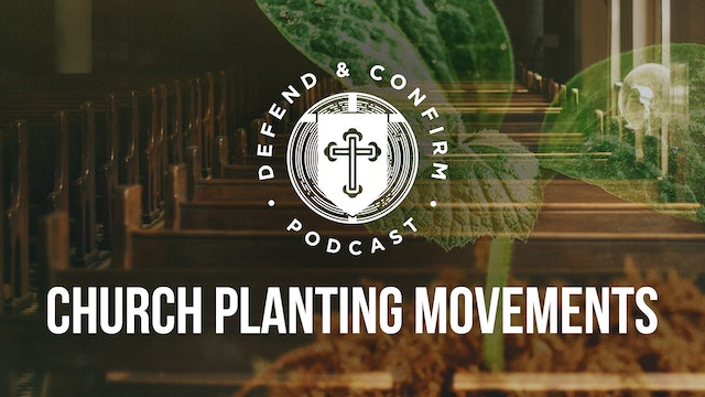 Church Planting Movements - Defend and Confirm Podcast