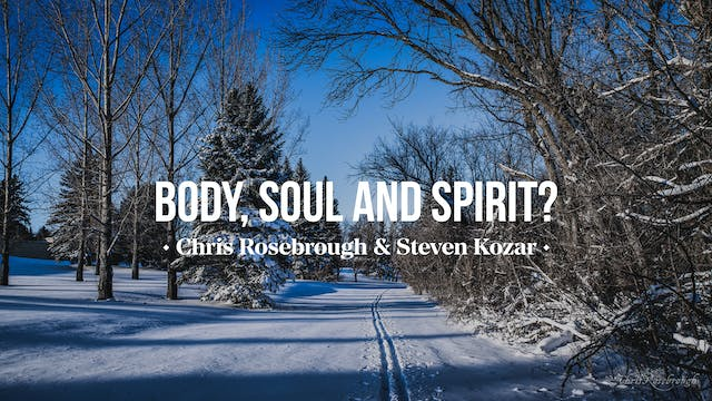 Body, Soul and Spirit? - Chris Rosebr...