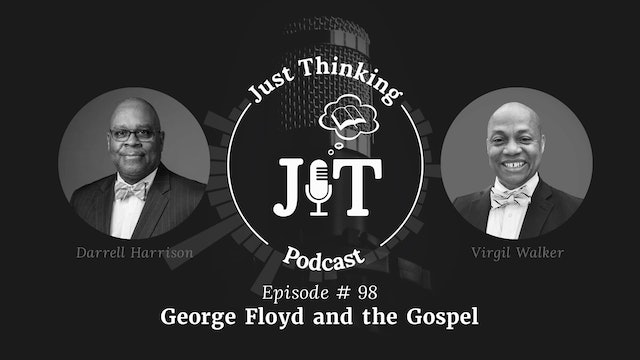 George Floyd and the Gospel - The Just Thinking Podcast - Episode 98