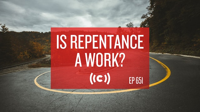 Is Repentance a Work? - Core Christianity - 2/26/21
