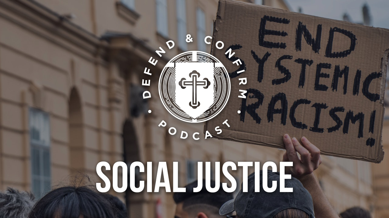 Social Justice Series - Defend and Confirm Podcast