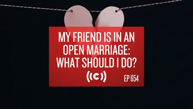 My Friend Is in an Open Marriage: What Should I Do? - Core Live - 3/03/21