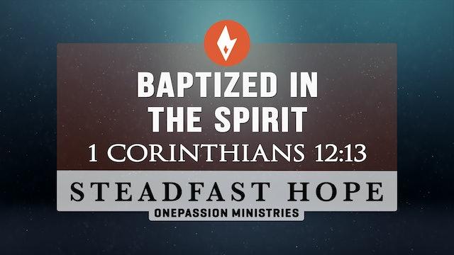 Baptized in the Spirit - Steadfast Hope - Dr. Steven J. Lawson - 6/21/21
