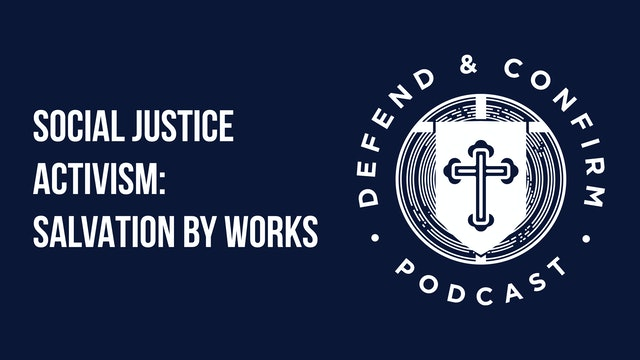 Social Justice Activism: Salvation by Works - Defend and Confirm Podcast