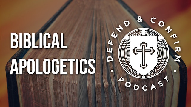 Biblical Apologetics - Defend and Confirm Podcast