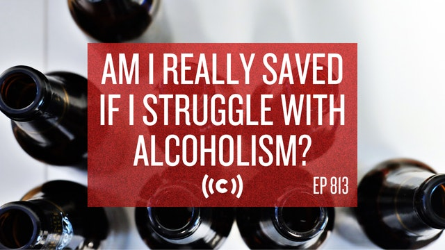 Am I Really Saved If I Struggle with Alcoholism? - Core Live - 10/12/21