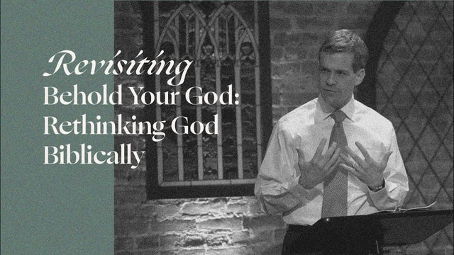 Revisiting Behold Your God: Rethinking God Biblically - Behold Your God Podcast