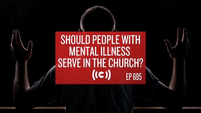 Should People with Mental Illness Serve in the Church? - Core Live - 4/29/21