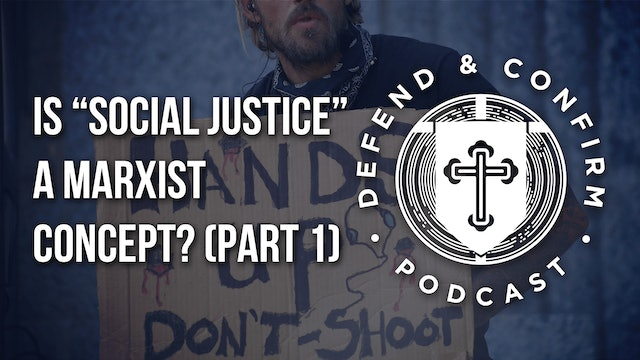 """Is """"Social Justice"""" a Marxist Concept? (Part 1) - Defend and Confirm Podcast"""
