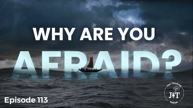 Why Are You Afraid? - The Just Thinki...
