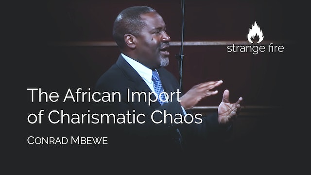 The African Import of Charismatic Chaos - Conrad Mbewe
