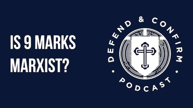Is 9 Marks Marxist? - Defend and Confirm Podcast