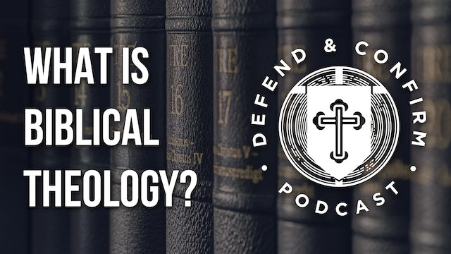 What is Biblical Theology? - Defend and Confirm Podcast