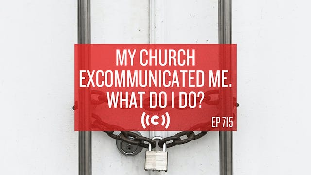 My Church Excommunicated Me. What Do ...