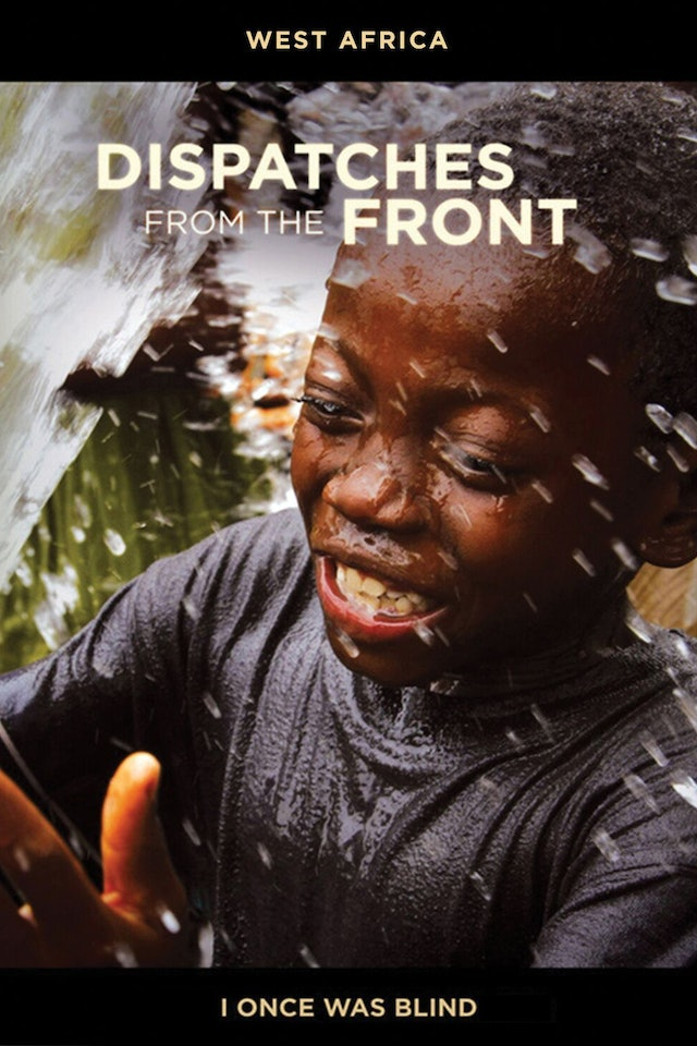 I Once Was Blind: West Africa - Dispatches from the Front