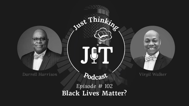 Black Lives Matter? - The Just Thinking Podcast - Episode 102