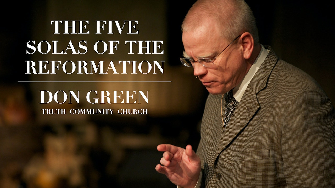 Don Green - The 5 Solas of the Reformation