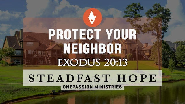 Protect Your Neighbor - Steadfast Hope - Dr. Steven J. Lawson - 6/07/21