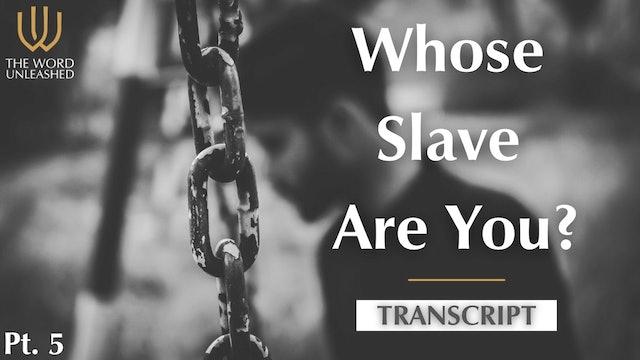 Transcript Pt. 5 - Whose Slave Are You?
