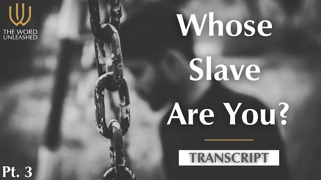 Transcript Pt. 3 - Whose Slave Are You?