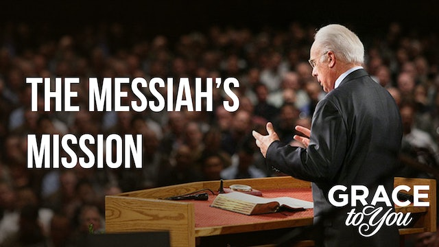 The Messiah's Mission - Grace to You TV