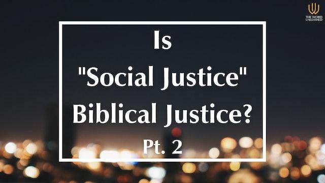 Is Social Justice Biblical Justice? (Pt. 2) - Trending vs. Truth (Pt. 8)