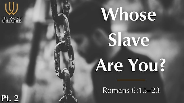 Whose Slave Are You? - Part 2 - The Word Unleashed