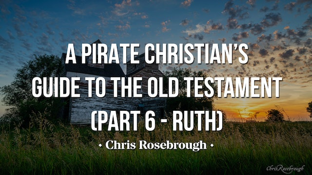 A Pirate Christian's Guide to the Old Testament (Part 6) - Ruth