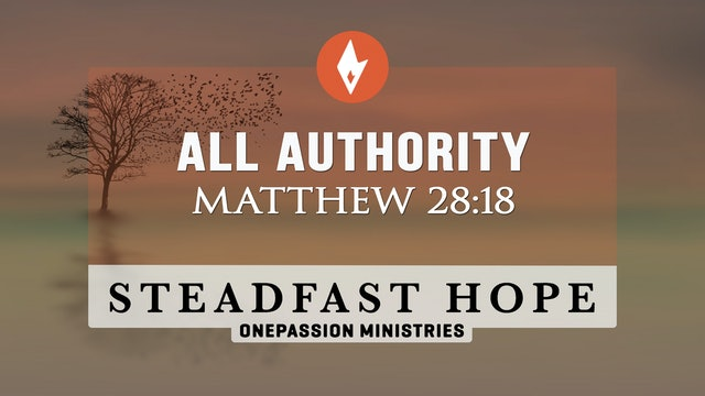 All Authority - Steadfast Hope - Dr. Steven J. Lawson - 8/11/21