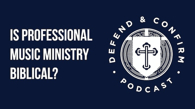 Is Professional Music Ministry Biblical? - Defend and Confirm Podcast