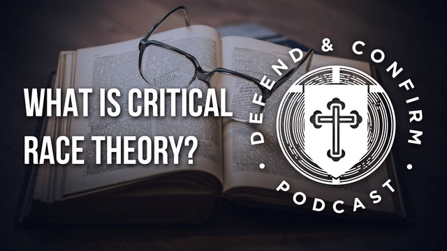 What is Critical Race Theory? - Defend and Confirm Podcast