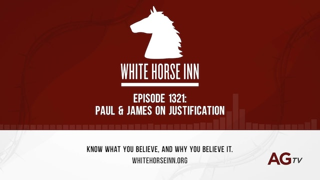 Paul & James on Justification - The White Horse Inn - #1321