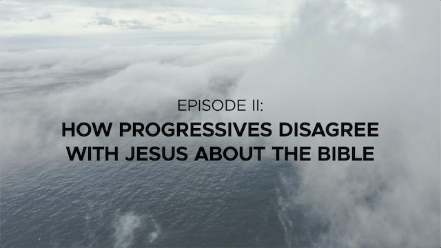 How Progressive Christians Disagree with Jesus about the Bible - Episode 2