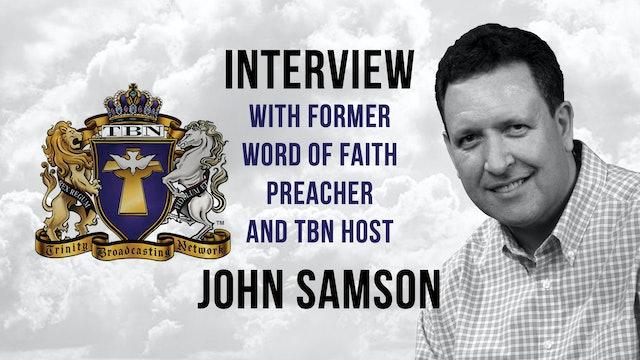 Interview with John Samson: Former Word of Faith Preacher & TBN Host