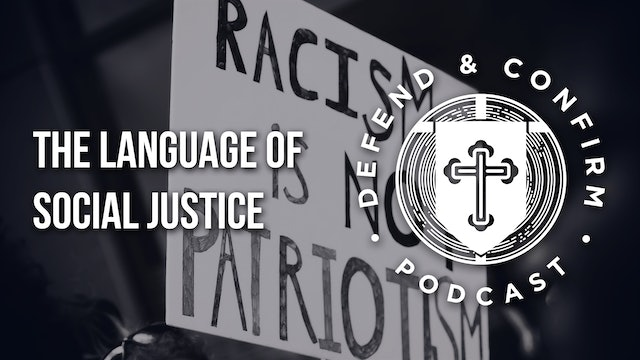 The Language of Social Justice - Defend and Confirm Podcast