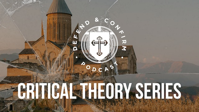 Critical Theory Series - Defend and Confirm Podcast