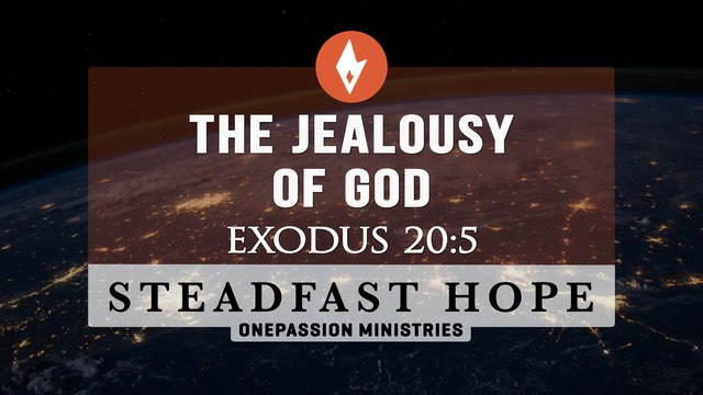 The Jealousy of God - Steadfast Hope - Dr. Steven J. Lawson - 5/24/21