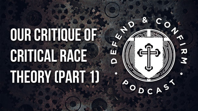 Our Critique of Critical Race Theory (Part 1) - Defend and Confirm Podcast