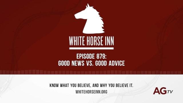Good Advice vs. Good News - The White Horse Inn - #879