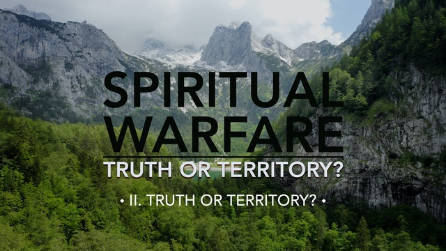 Truth or Territory? - E.2 - Spiritual Warfare: Truth or Territory? - Jim Osman