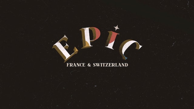 EPIC: Episode 4 - France & Switzerland