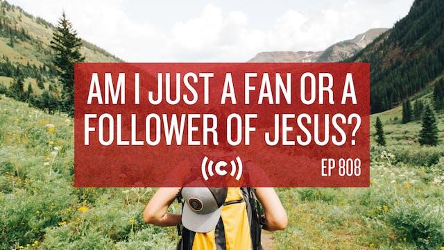 Am I Just a Fan or a Follower of Jesu...