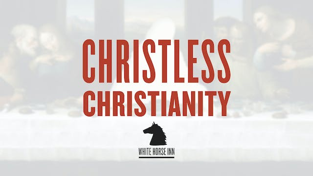 Christless Christianity - The White Horse Inn