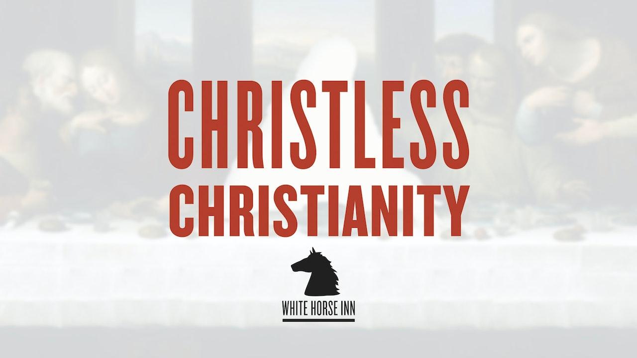 Christless Christianity - The White Horse Inn