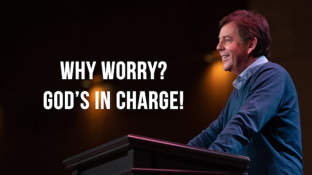 Why Worry? God's in Charge! - Alistair Begg