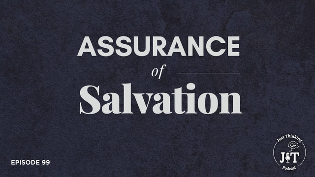 Assurance of Salvation - The Just Thinking Podcast - Episode 99