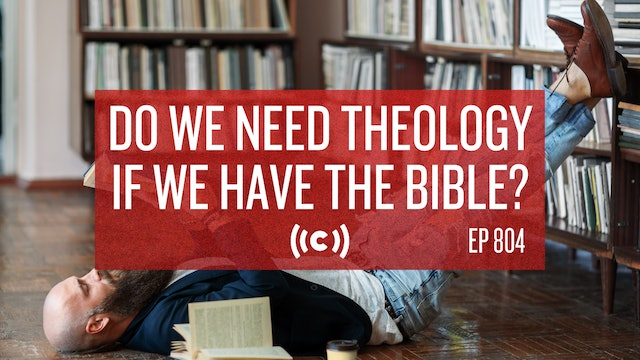 Do We Need Theology If We Have the Bible? - Core Live - 9/29/21