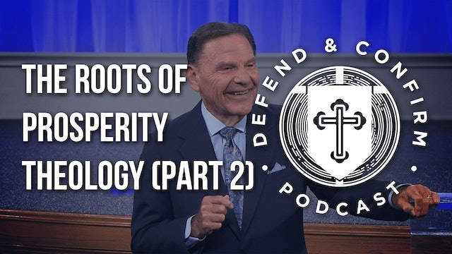 The Roots of Prosperity Theology (Part 2) - Defend and Confirm Podcast