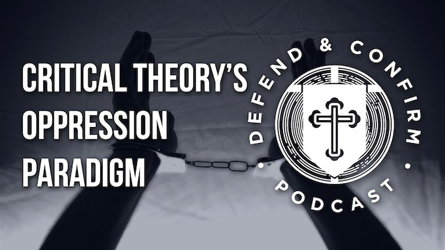 Critical Theory's Oppression Paradigm - Defend and Confirm Podcast
