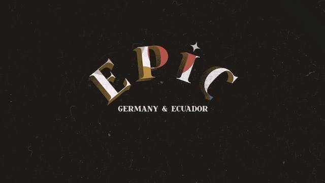 EPIC: Episode 5  - Germany & Ecuador